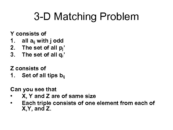 3 -D Matching Problem Y consists of 1. all aij with j odd 2.
