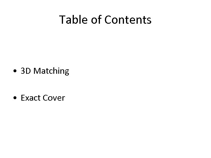 Table of Contents • 3 D Matching • Exact Cover