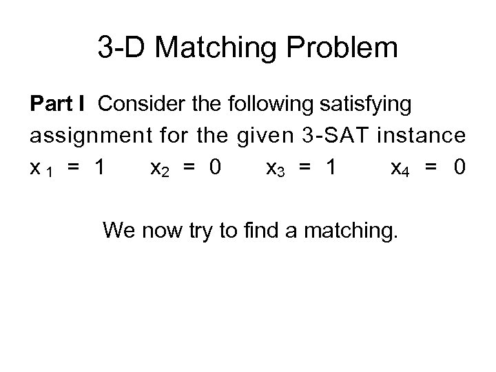3 -D Matching Problem Part I Consider the following satisfying assignment for the given