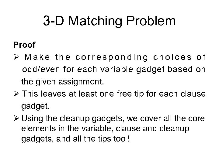 3 -D Matching Problem Proof Ø Make the corresponding choices of odd/even for each