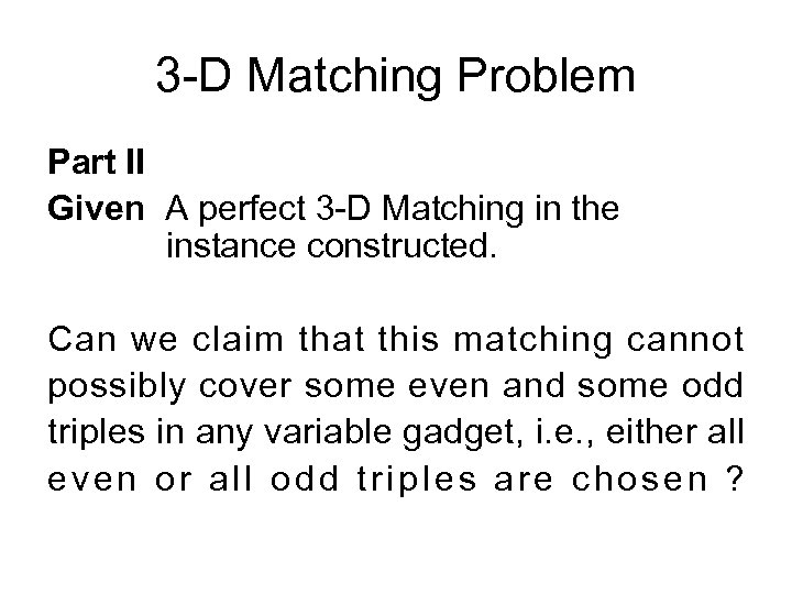 3 -D Matching Problem Part II Given A perfect 3 -D Matching in the