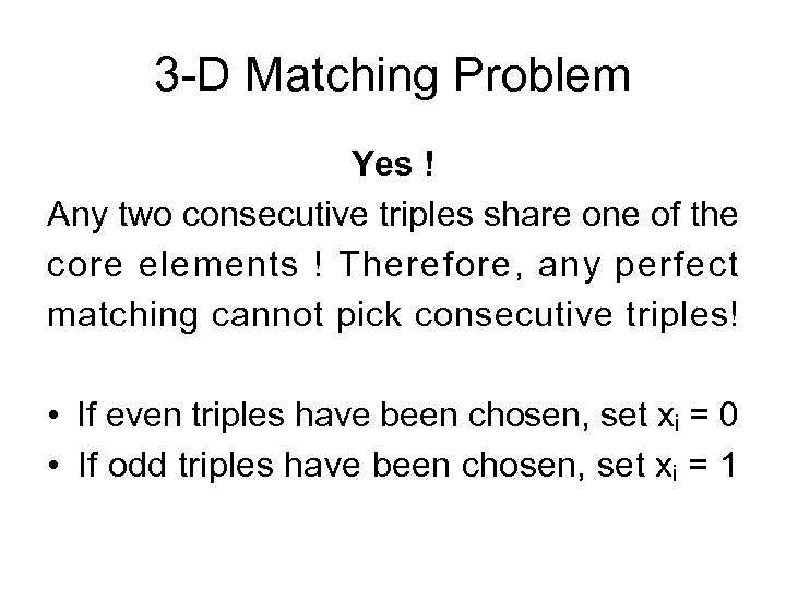 3 -D Matching Problem Yes ! Any two consecutive triples share one of the