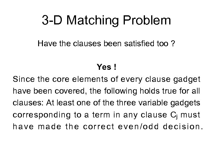 3 -D Matching Problem Have the clauses been satisfied too ? Yes ! Since