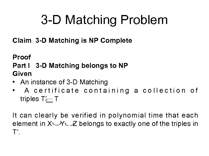 3 -D Matching Problem Claim 3 -D Matching is NP Complete Proof Part I