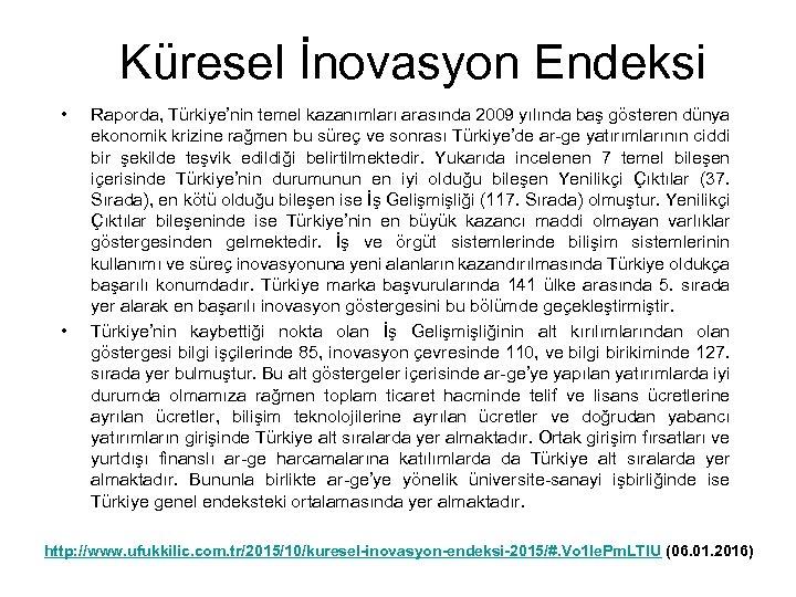 Küresel İnovasyon Endeksi • • Raporda, Türkiye'nin temel kazanımları arasında 2009 yılında baş gösteren