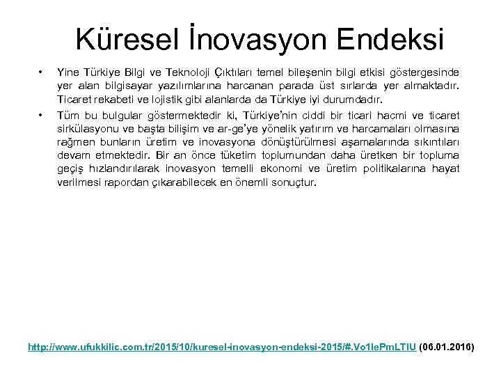 Küresel İnovasyon Endeksi • • Yine Türkiye Bilgi ve Teknoloji Çıktıları temel bileşenin bilgi
