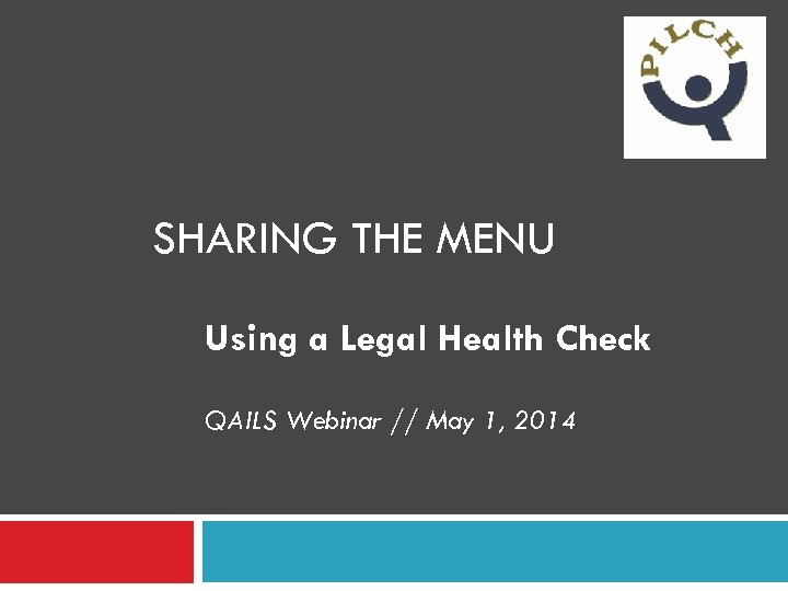 SHARING THE MENU Using a Legal Health Check QAILS Webinar // May 1, 2014