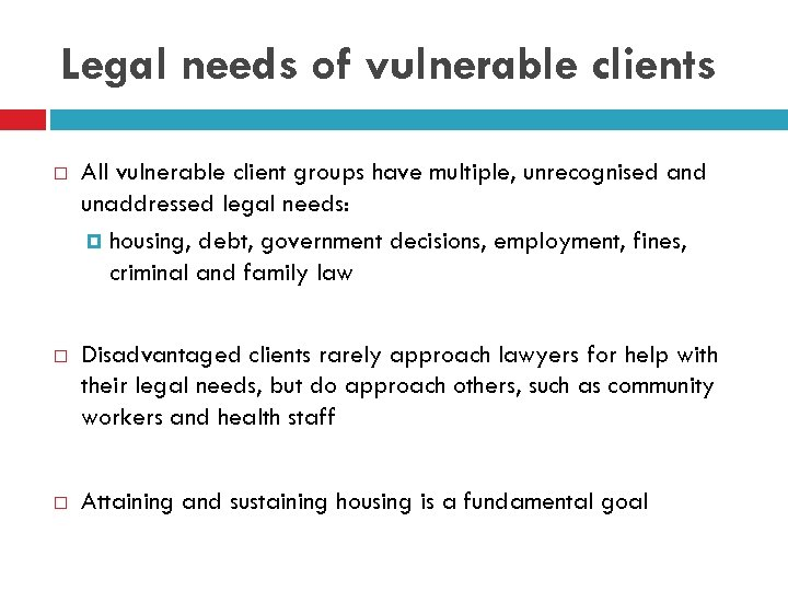 Legal needs of vulnerable clients All vulnerable client groups have multiple, unrecognised and unaddressed