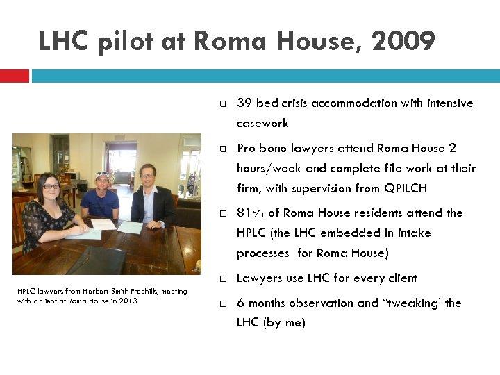LHC pilot at Roma House, 2009 q q Pro bono lawyers attend Roma House
