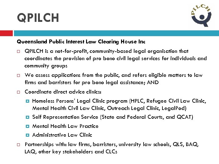 QPILCH Queensland Public Interest Law Clearing House Inc QPILCH is a not-for-profit, community-based legal