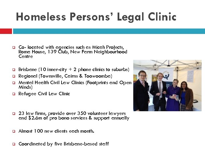 Homeless Persons' Legal Clinic q Co- located with agencies such as Micah Projects, Roma
