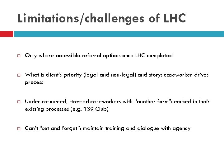 Limitations/challenges of LHC Only where accessible referral options once LHC completed What is client's