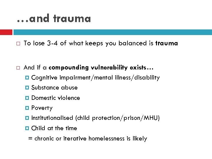 …and trauma To lose 3 -4 of what keeps you balanced is trauma And