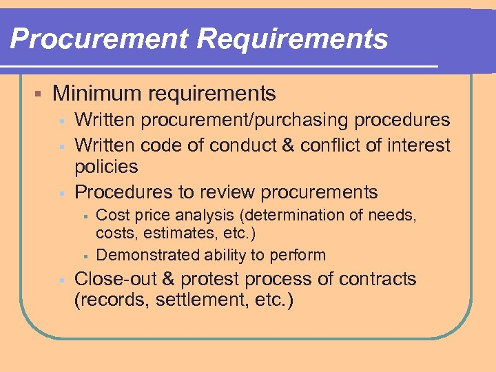 Procurement Requirements § Minimum requirements § § § Written procurement/purchasing procedures Written code of