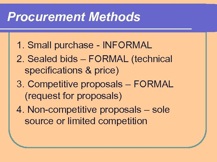 Procurement Methods 1. Small purchase - INFORMAL 2. Sealed bids – FORMAL (technical specifications