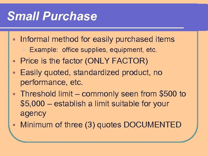 Small Purchase § Informal method for easily purchased items § Example: office supplies, equipment,