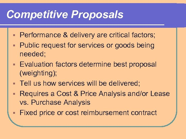 Competitive Proposals § § § Performance & delivery are critical factors; Public request for