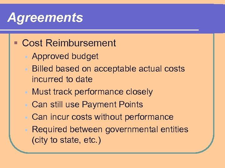 Agreements § Cost Reimbursement § § § Approved budget Billed based on acceptable actual