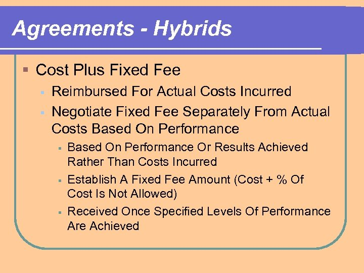 Agreements - Hybrids § Cost Plus Fixed Fee § § Reimbursed For Actual Costs