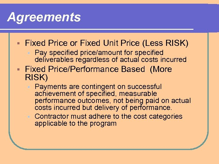 Agreements § Fixed Price or Fixed Unit Price (Less RISK) § § Pay specified