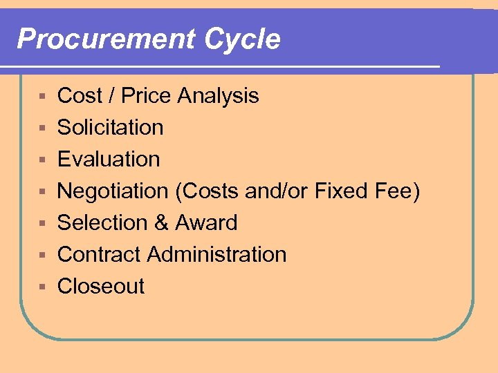 Procurement Cycle § § § § Cost / Price Analysis Solicitation Evaluation Negotiation (Costs