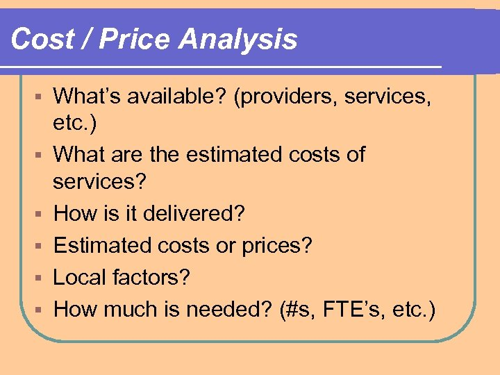 Cost / Price Analysis § § § What's available? (providers, services, etc. ) What