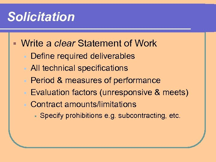 Solicitation § Write a clear Statement of Work § § § Define required deliverables
