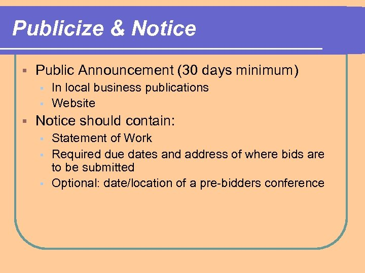 Publicize & Notice § Public Announcement (30 days minimum) § § § In local