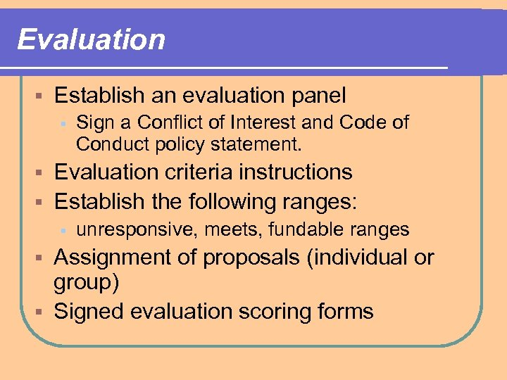 Evaluation § Establish an evaluation panel § Sign a Conflict of Interest and Code