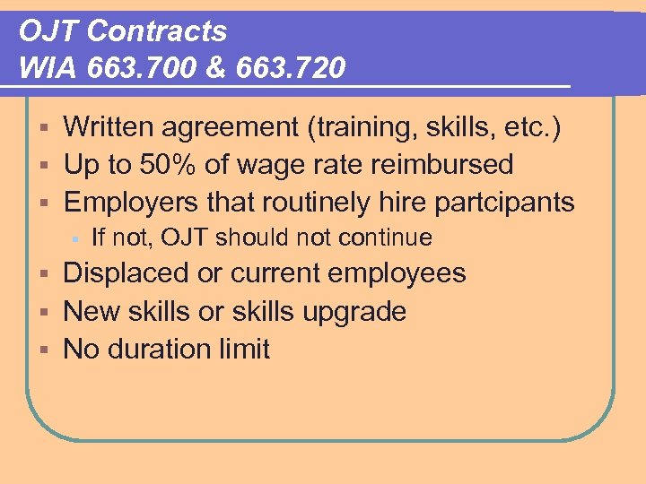 OJT Contracts WIA 663. 700 & 663. 720 Written agreement (training, skills, etc. )