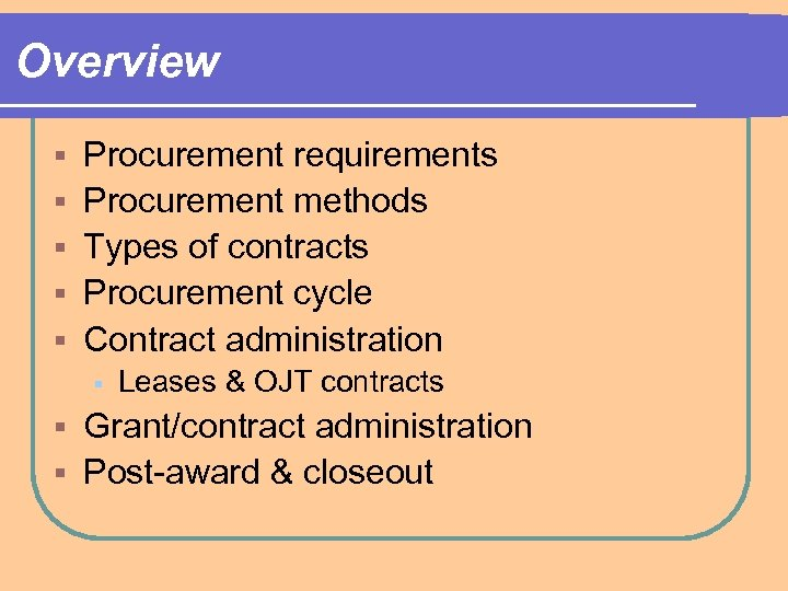 Overview § § § Procurement requirements Procurement methods Types of contracts Procurement cycle Contract