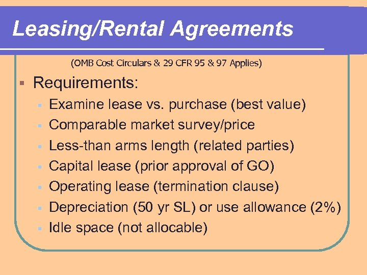 Leasing/Rental Agreements (OMB Cost Circulars & 29 CFR 95 & 97 Applies) § Requirements: