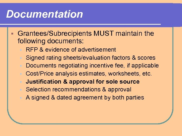 Documentation § Grantees/Subrecipients MUST maintain the following documents: § § § § RFP &
