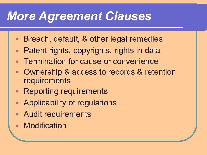 More Agreement Clauses § § § § Breach, default, & other legal remedies Patent
