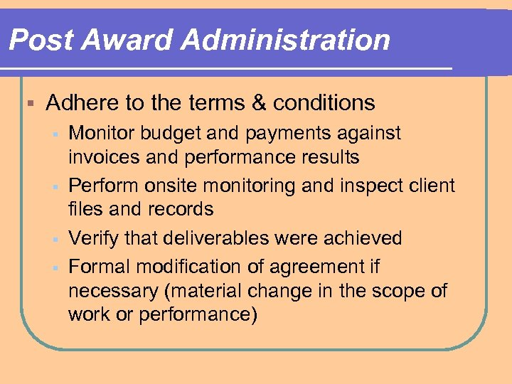 Post Award Administration § Adhere to the terms & conditions § § Monitor budget