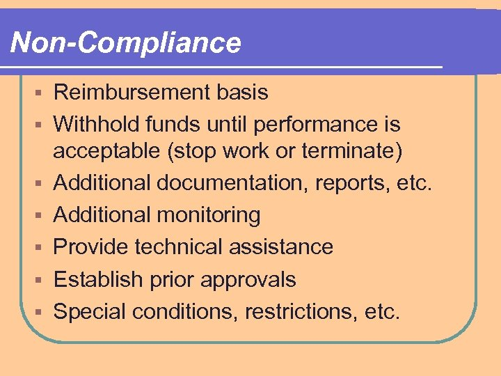 Non-Compliance § § § § Reimbursement basis Withhold funds until performance is acceptable (stop