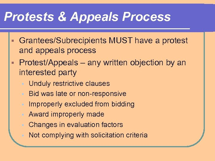 Protests & Appeals Process Grantees/Subrecipients MUST have a protest and appeals process § Protest/Appeals