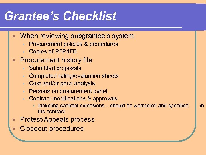 Grantee's Checklist § When reviewing subgrantee's system: § § § Procurement policies & procedures
