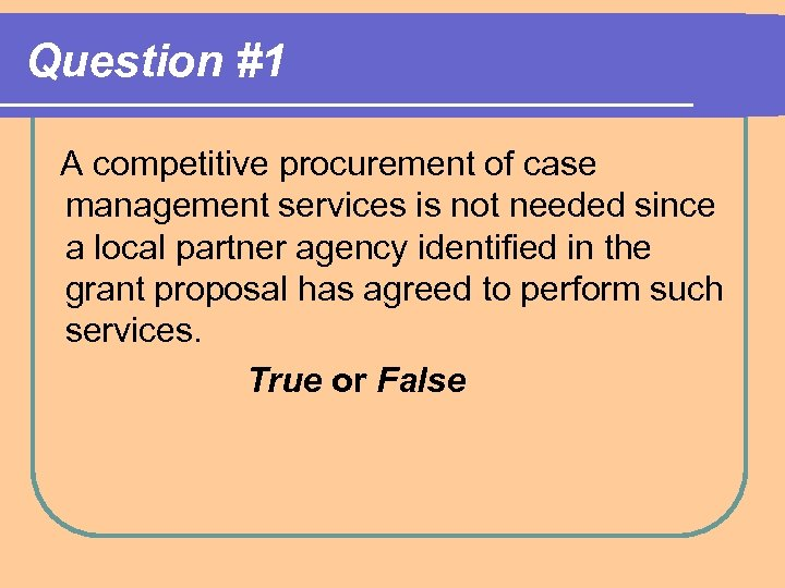 Question #1 A competitive procurement of case management services is not needed since a