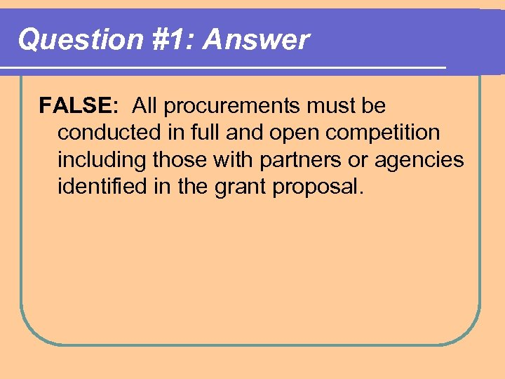 Question #1: Answer FALSE: All procurements must be conducted in full and open competition
