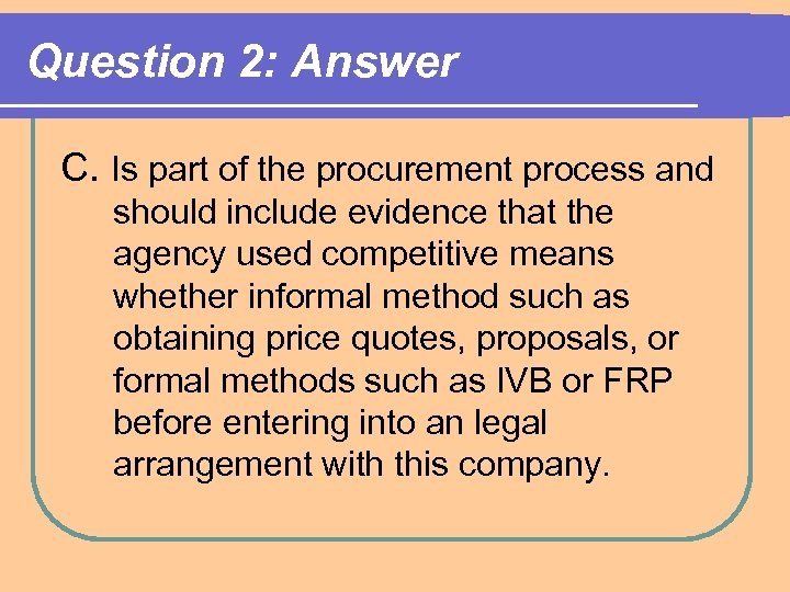 Question 2: Answer C. Is part of the procurement process and should include evidence