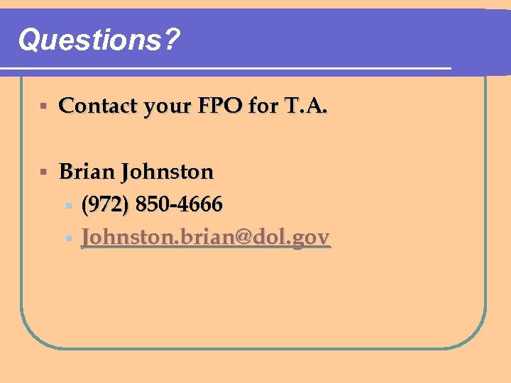 Questions? § Contact your FPO for T. A. § Brian Johnston § (972) 850