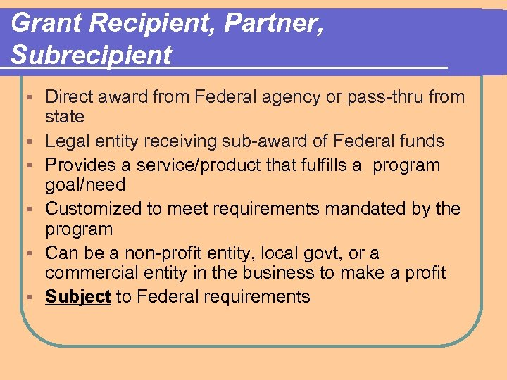 Grant Recipient, Partner, Subrecipient § § § Direct award from Federal agency or pass-thru