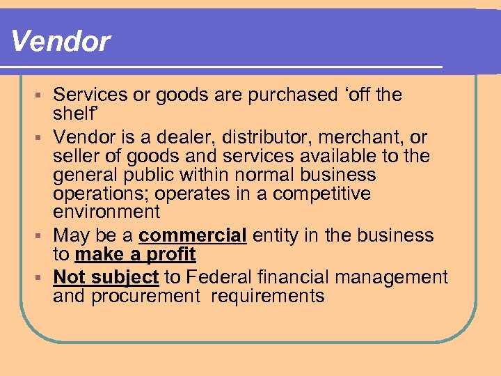 Vendor Services or goods are purchased 'off the shelf' § Vendor is a dealer,