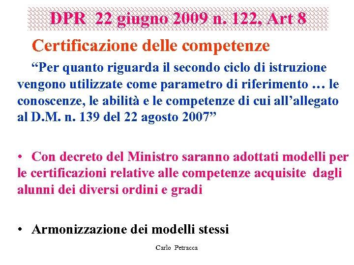 """DPR 22 giugno 2009 n. 122, Art 8 Certificazione delle competenze """"Per quanto riguarda"""