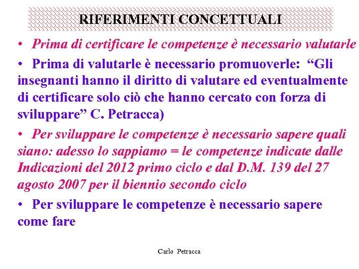 RIFERIMENTI CONCETTUALI • Prima di certificare le competenze è necessario valutarle • Prima di