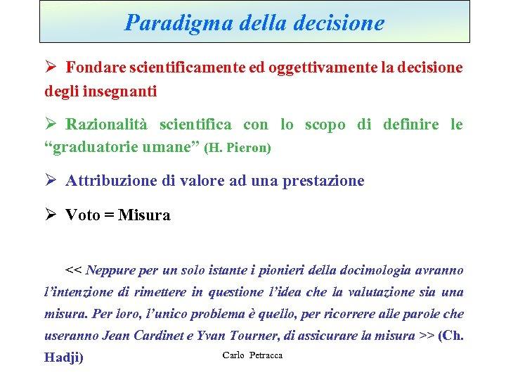Paradigma della decisione Ø Fondare scientificamente ed oggettivamente la decisione degli insegnanti Ø Razionalità