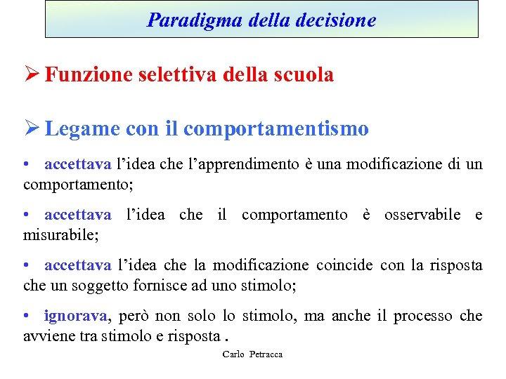 Paradigma della decisione Ø Funzione selettiva della scuola Ø Legame con il comportamentismo •