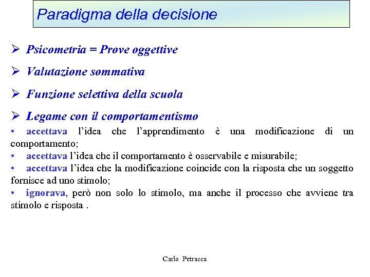 Paradigma della decisione Ø Psicometria = Prove oggettive Ø Valutazione sommativa Ø Funzione selettiva