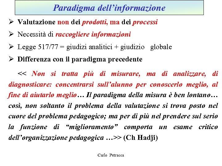 Paradigma dell'informazione Ø Valutazione non dei prodotti, ma dei processi Ø Necessità di raccogliere